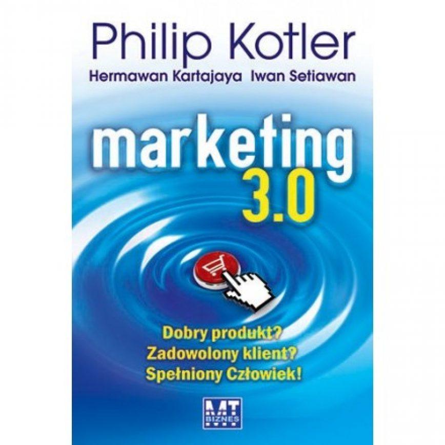 51. Nowa era marketingu – Marketing 3.0 wg Kotlera, Kartajaya i Satiawana.  Kluczowe zagadnienia w nowym marketingu.